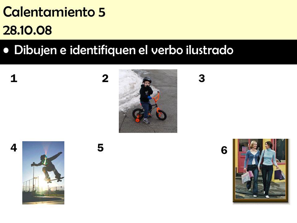 Calentamiento 5 28.10.08 Dibujen e identifiquen el verbo ilustrado. 1