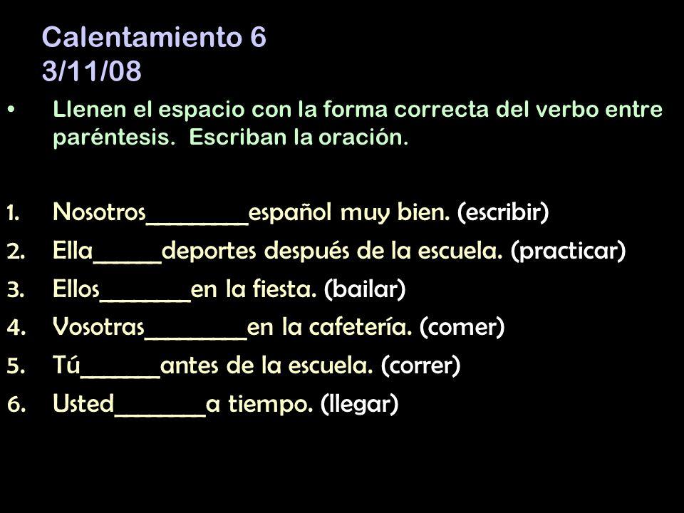 Calentamiento 6 3/11/08 Nosotros_________español muy bien. (escribir)