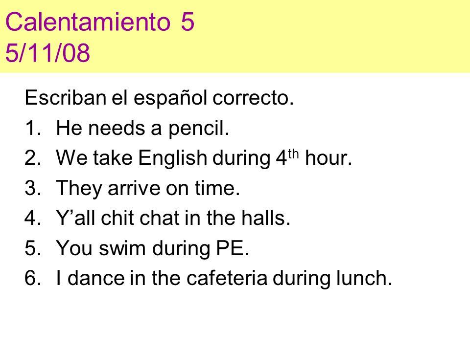 Calentamiento 5 5/11/08 Escriban el español correcto.