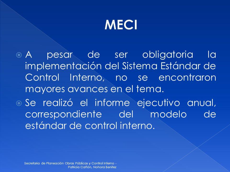 MECI A pesar de ser obligatoria la implementación del Sistema Estándar de Control Interno, no se encontraron mayores avances en el tema.