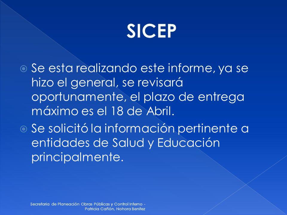 SICEP Se esta realizando este informe, ya se hizo el general, se revisará oportunamente, el plazo de entrega máximo es el 18 de Abril.