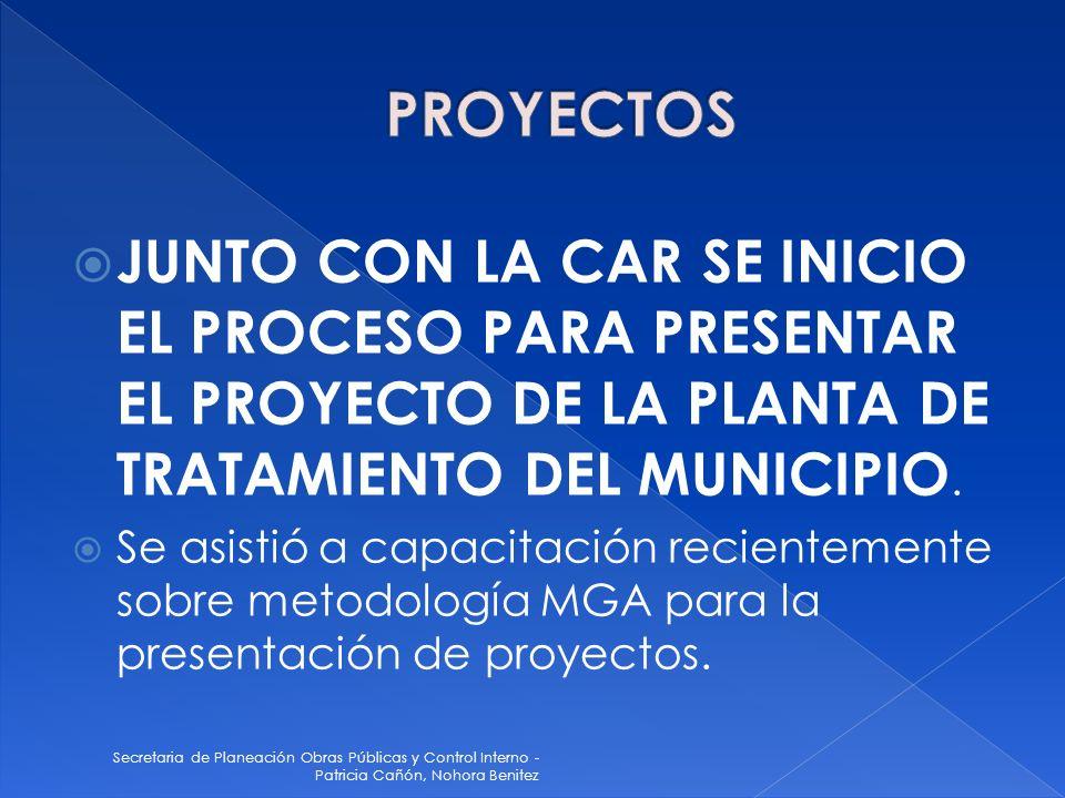 PROYECTOS JUNTO CON LA CAR SE INICIO EL PROCESO PARA PRESENTAR EL PROYECTO DE LA PLANTA DE TRATAMIENTO DEL MUNICIPIO.