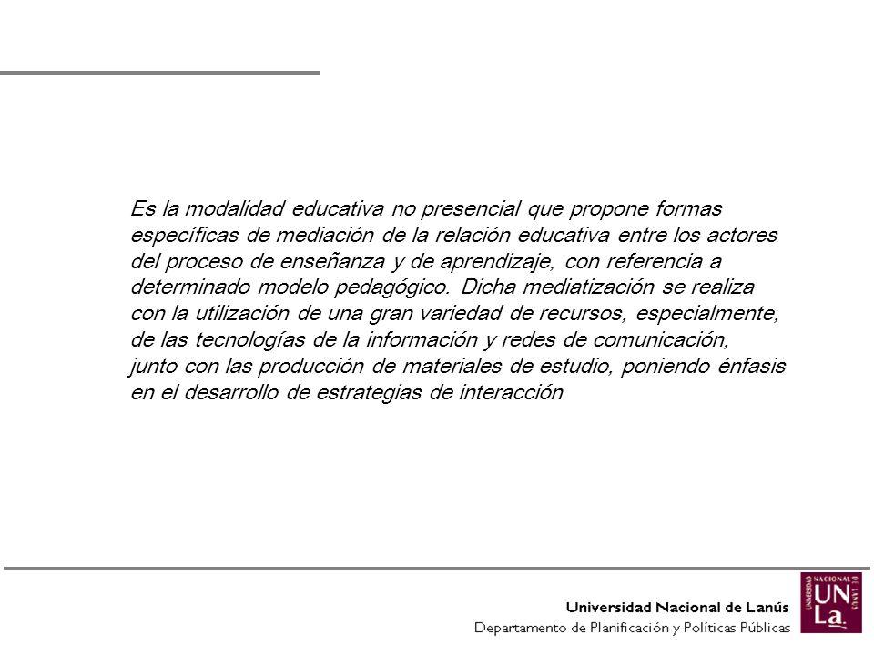 Es la modalidad educativa no presencial que propone formas específicas de mediación de la relación educativa entre los actores del proceso de enseñanza y de aprendizaje, con referencia a determinado modelo pedagógico.