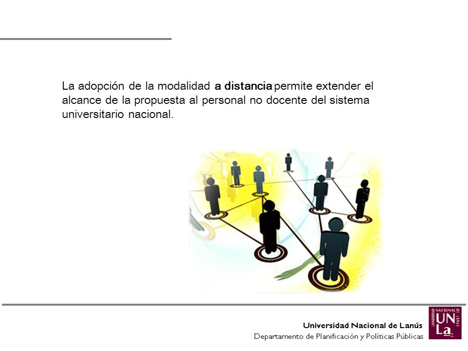 La adopción de la modalidad a distancia permite extender el alcance de la propuesta al personal no docente del sistema universitario nacional.