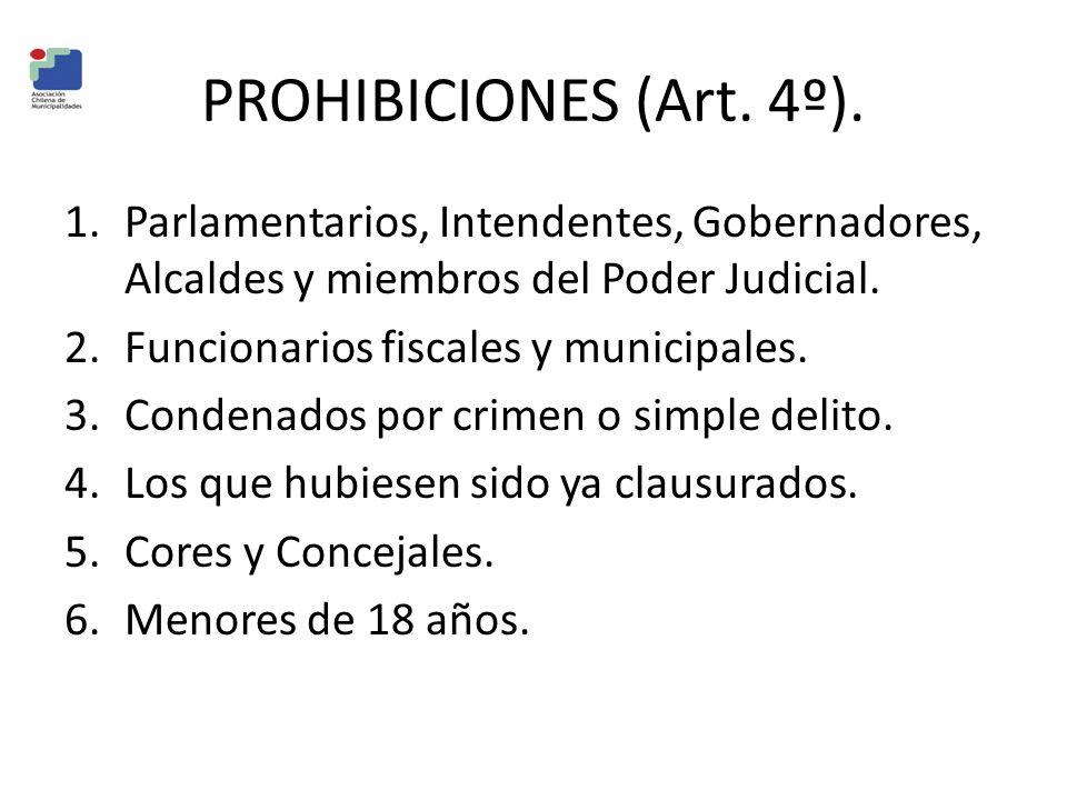 PROHIBICIONES (Art. 4º). Parlamentarios, Intendentes, Gobernadores, Alcaldes y miembros del Poder Judicial.