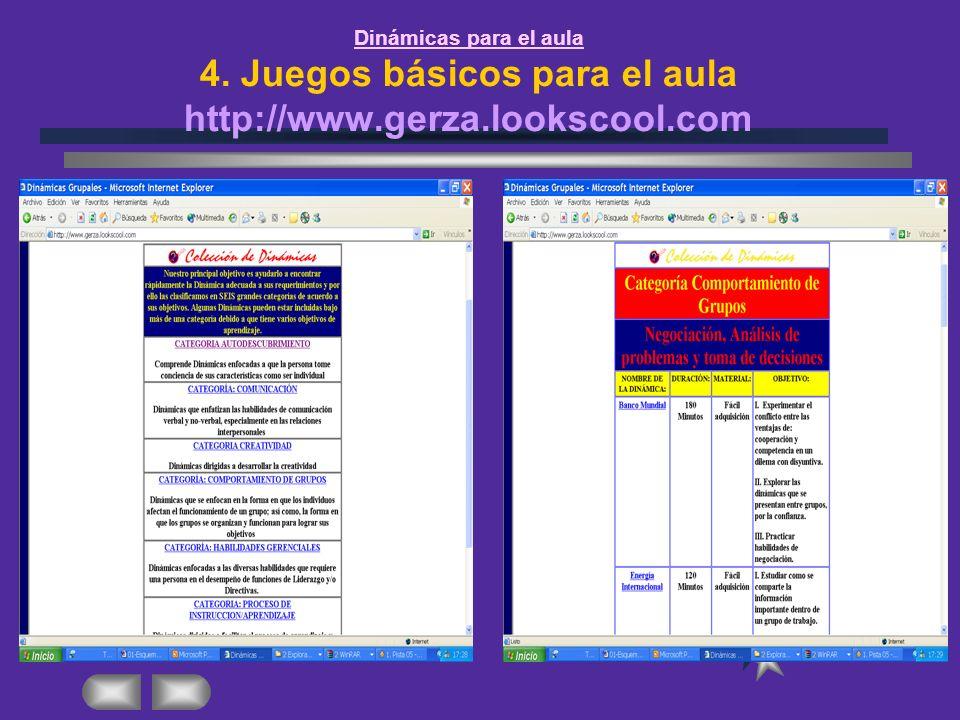 Dinámicas para el aula 4. Juegos básicos para el aula http://www.gerza.lookscool.com