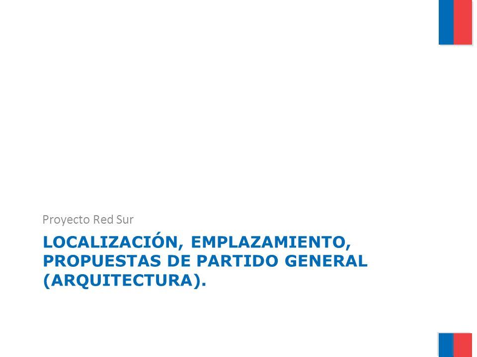 Proyecto Red Sur Localización, emplazamiento, propuestas de Partido General (Arquitectura).