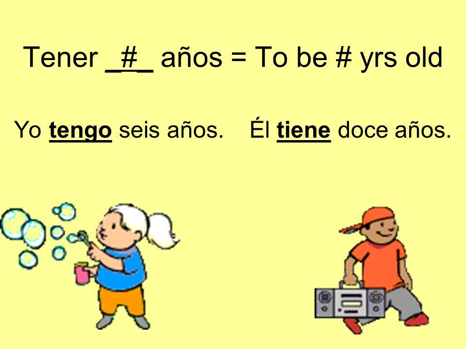 Tener _#_ años = To be # yrs old Yo tengo seis años. Él tiene doce años.