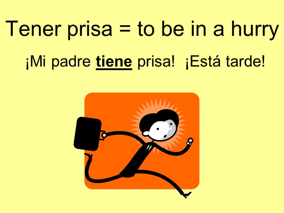 Tener prisa = to be in a hurry
