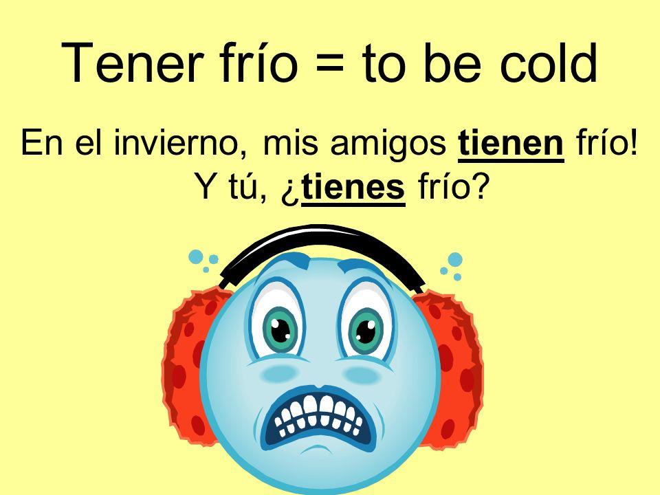 En el invierno, mis amigos tienen frío! Y tú, ¿tienes frío