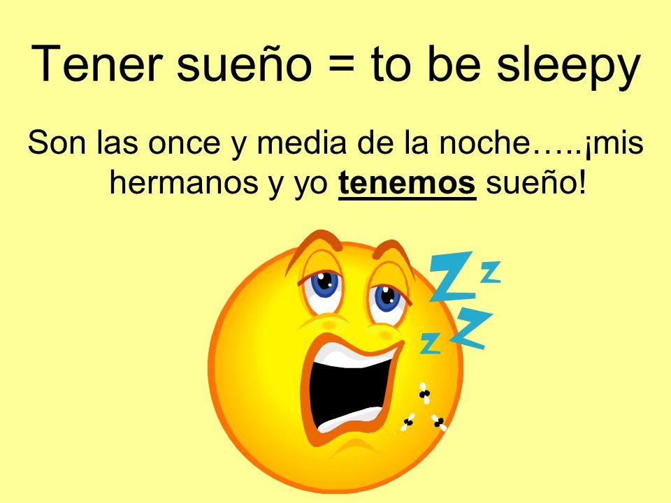 Tener sueño = to be sleepy