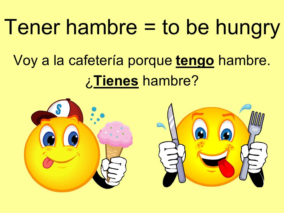Tener hambre = to be hungry