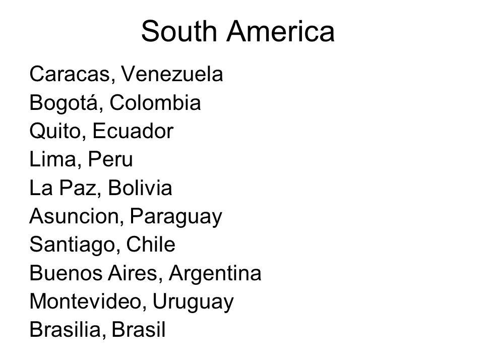 South America Caracas, Venezuela Bogotá, Colombia Quito, Ecuador