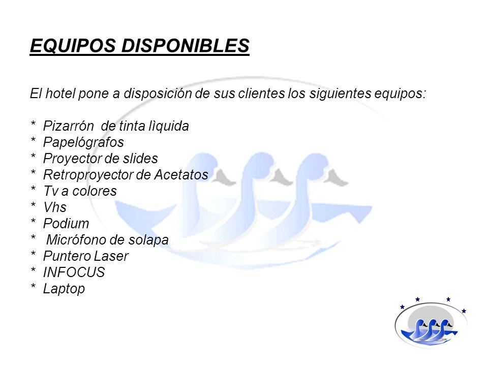 EQUIPOS DISPONIBLES El hotel pone a disposición de sus clientes los siguientes equipos: * Pizarrón de tinta lìquida.