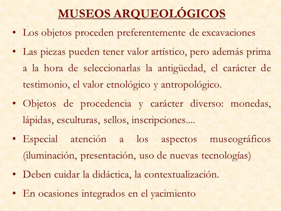 MUSEOS ARQUEOLÓGICOSLos objetos proceden preferentemente de excavaciones.