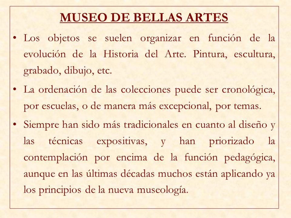 MUSEO DE BELLAS ARTES Los objetos se suelen organizar en función de la evolución de la Historia del Arte. Pintura, escultura, grabado, dibujo, etc.