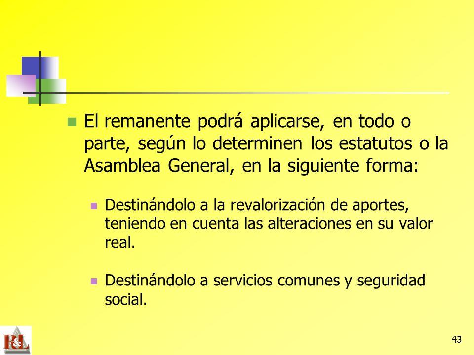 El remanente podrá aplicarse, en todo o parte, según lo determinen los estatutos o la Asamblea General, en la siguiente forma:
