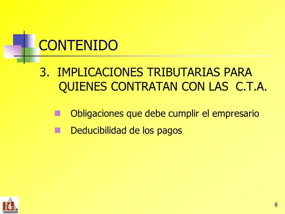 CONTENIDO 3. IMPLICACIONES TRIBUTARIAS PARA QUIENES CONTRATAN CON LAS C.T.A. Obligaciones que debe cumplir el empresario.