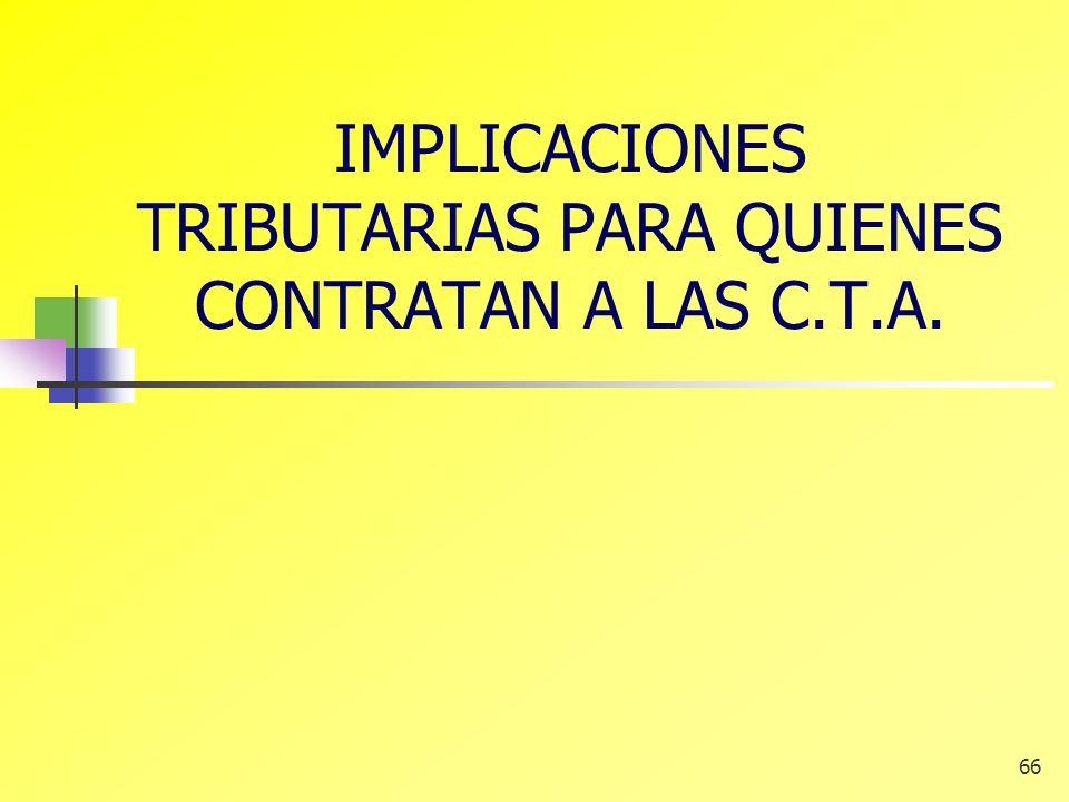 IMPLICACIONES TRIBUTARIAS PARA QUIENES CONTRATAN A LAS C.T.A.
