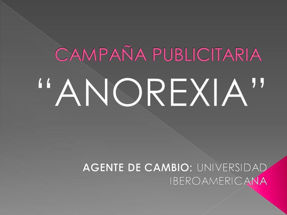 ANOREXIA AGENTE DE CAMBIO: UNIVERSIDAD IBEROAMERICANA