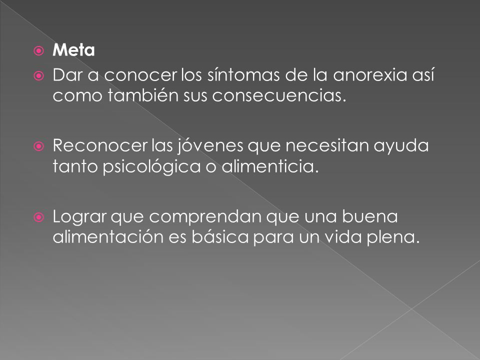 Meta Dar a conocer los síntomas de la anorexia así como también sus consecuencias.