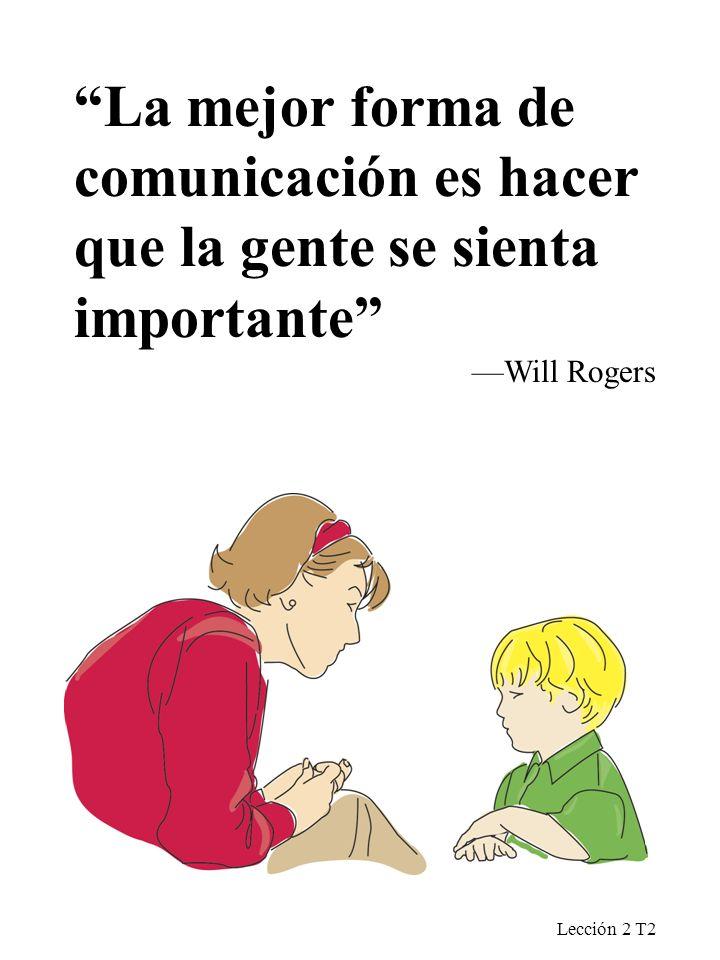 La mejor forma de comunicación es hacer que la gente se sienta importante