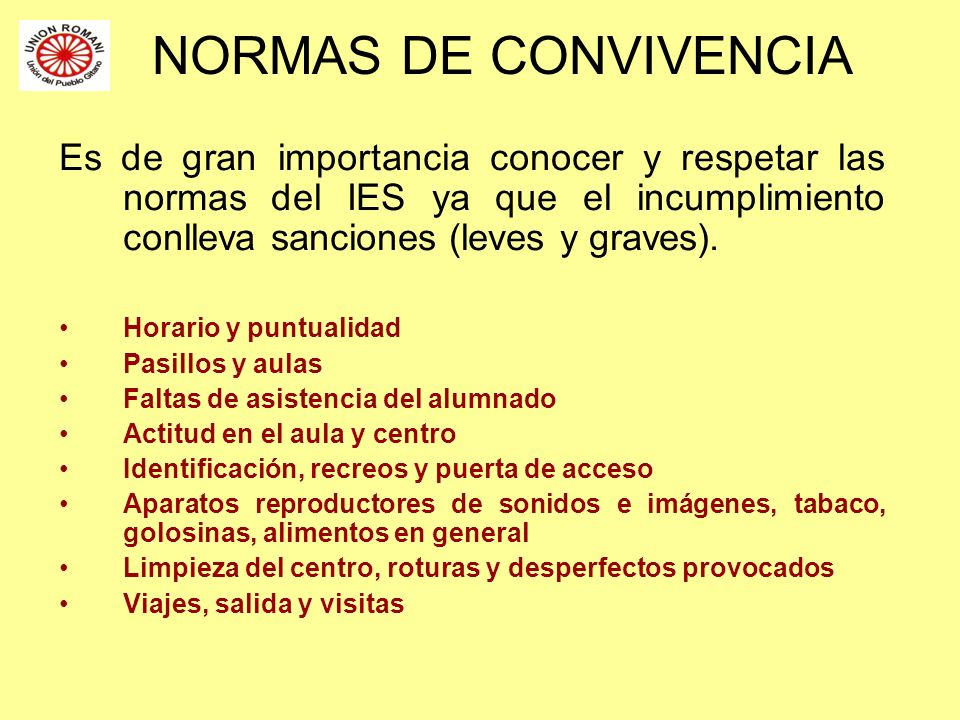NORMAS DE CONVIVENCIA Es de gran importancia conocer y respetar las normas del IES ya que el incumplimiento conlleva sanciones (leves y graves).