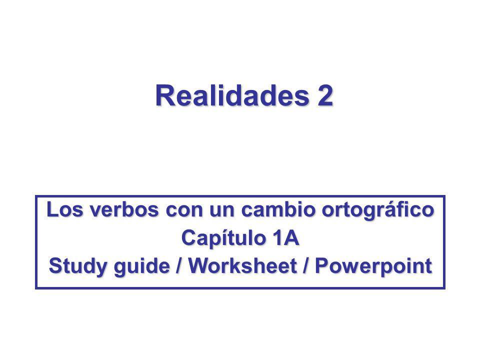 Realidades 2 Los verbos con un cambio ortográfico Capítulo 1A
