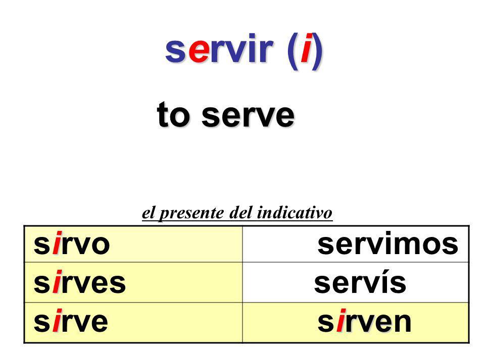 servir (i) to serve sirvo servimos sirves servís sirve sirven