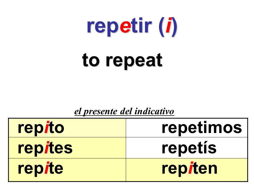 repetir (i) to repeat repito repetimos repites repetís repite repiten
