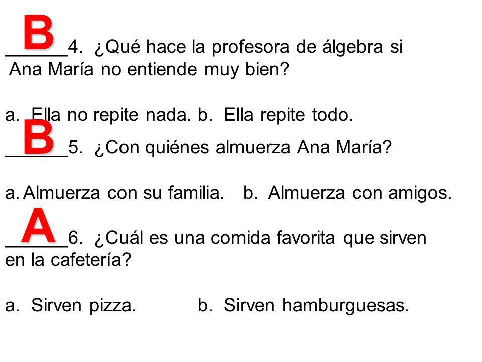 B B A ______4. ¿Qué hace la profesora de álgebra si