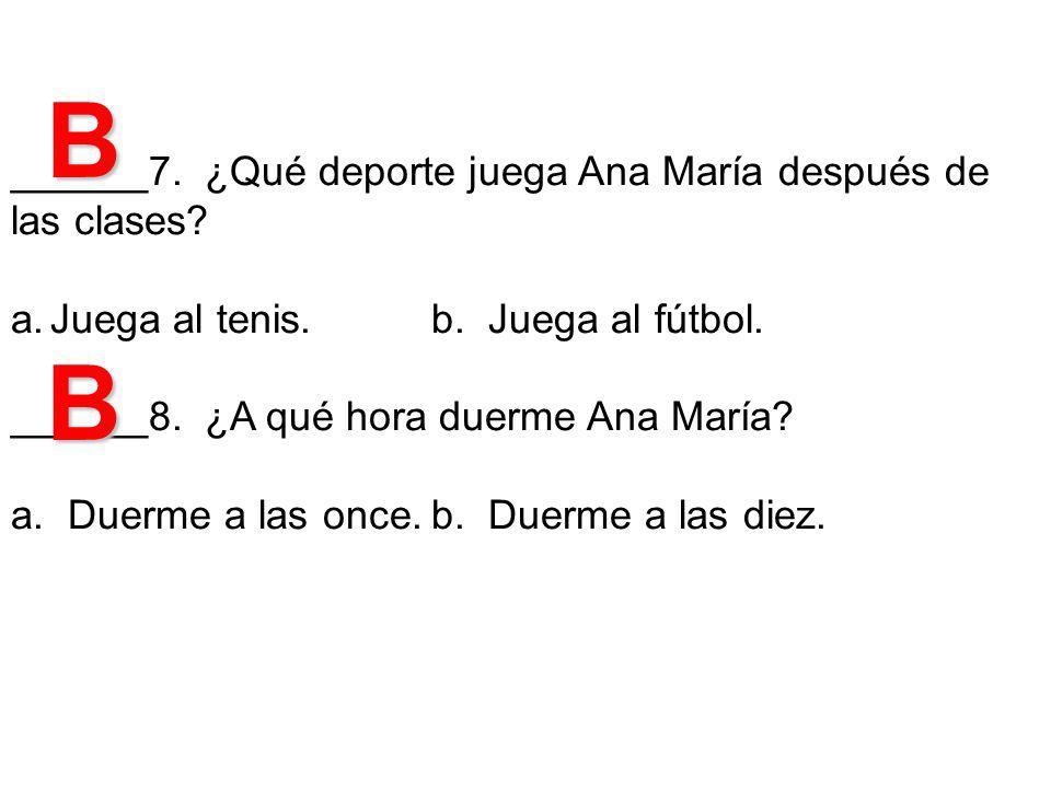 B B ______7. ¿Qué deporte juega Ana María después de las clases