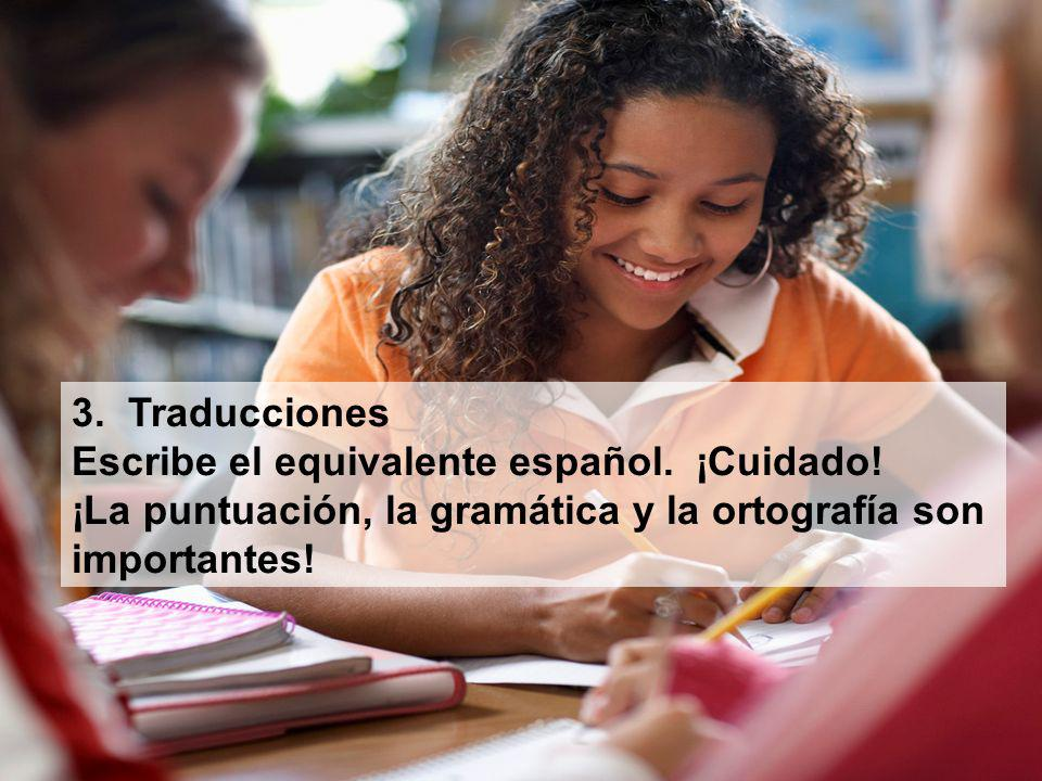 3. Traducciones Escribe el equivalente español. ¡Cuidado! ¡La puntuación, la gramática y la ortografía son.
