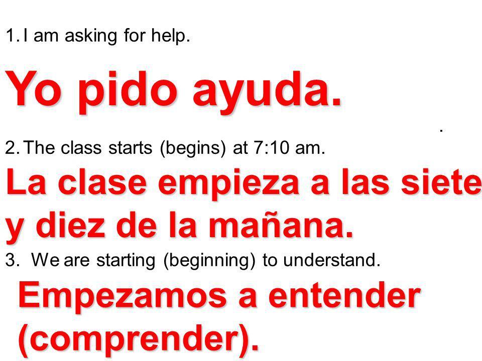Yo pido ayuda. La clase empieza a las siete y diez de la mañana.
