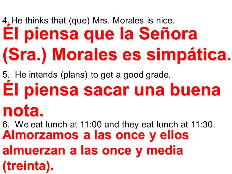 Él piensa que la Señora (Sra.) Morales es simpática.