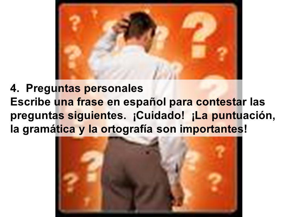4. Preguntas personales Escribe una frase en español para contestar las. preguntas siguientes. ¡Cuidado! ¡La puntuación,