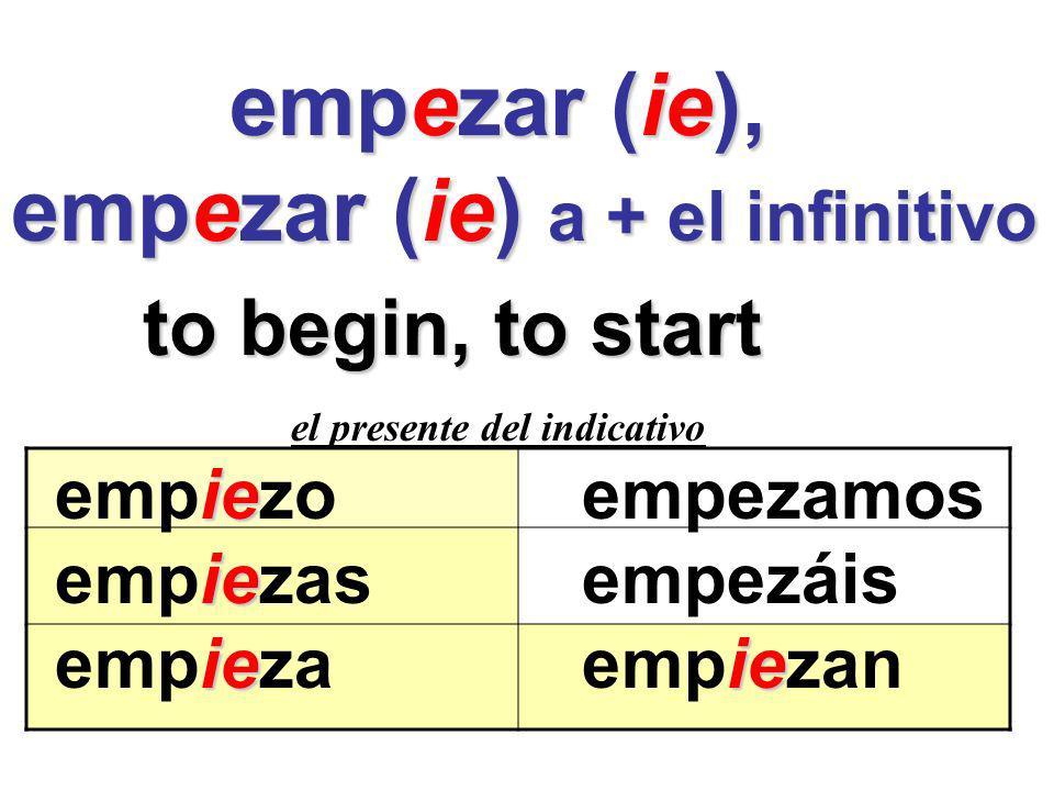 empezar (ie) a + el infinitivo