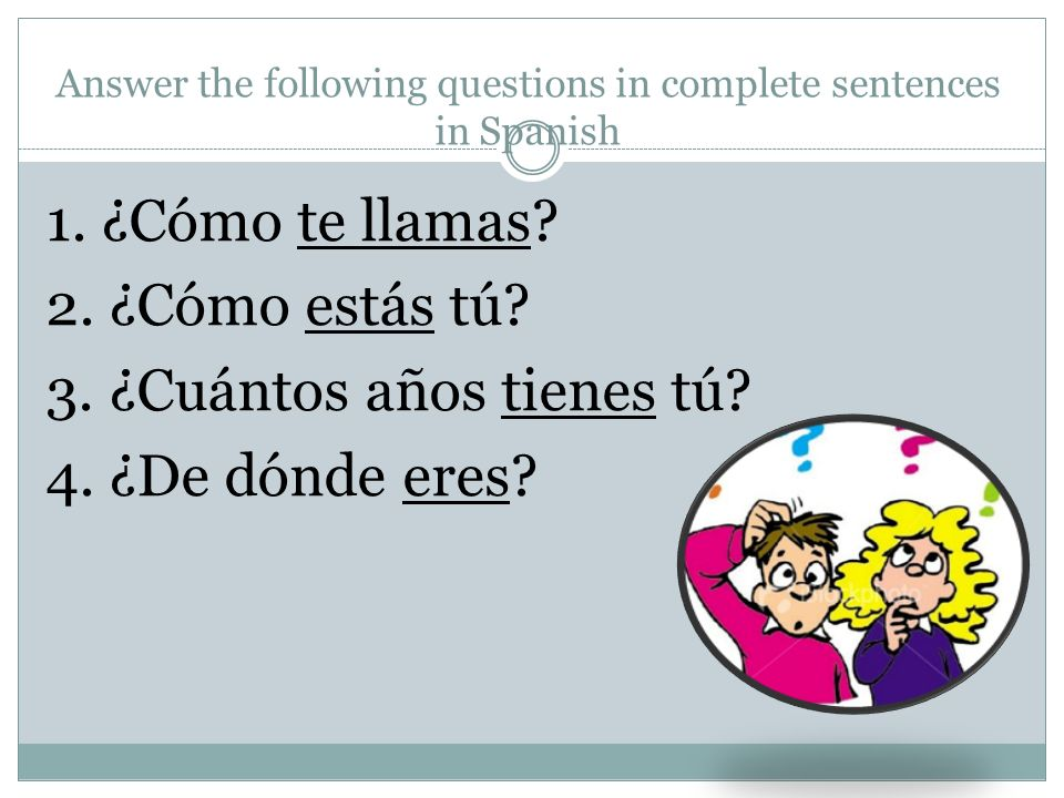 Answer the following questions in complete sentences in Spanish