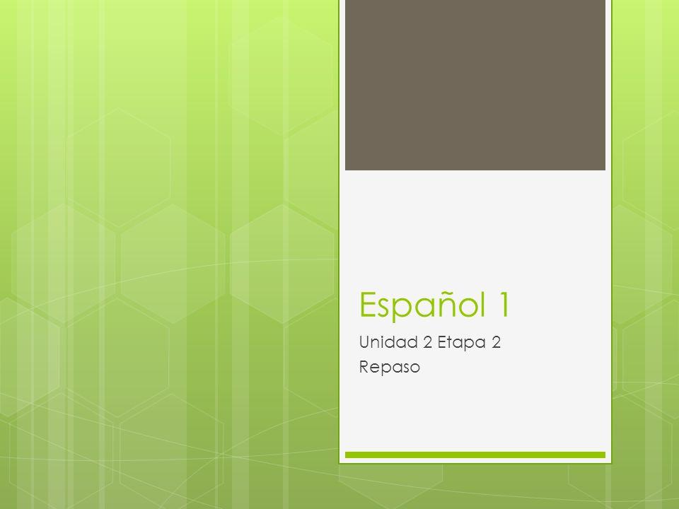 Español 1 Unidad 2 Etapa 2 Repaso