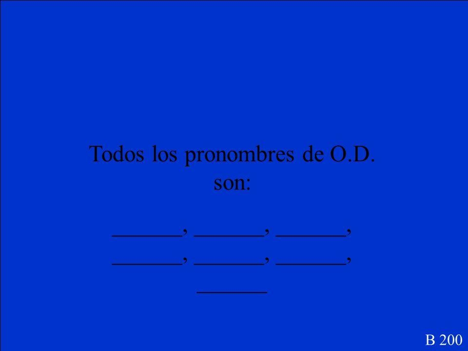 Todos los pronombres de O.D. son: