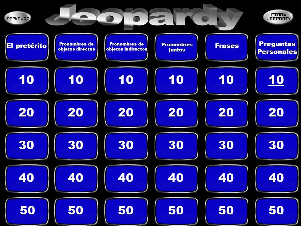 Jeopardy Preguntas Personales. El pretérito. Pronombres de objetos directos. Pronombres de objetos indirectos.