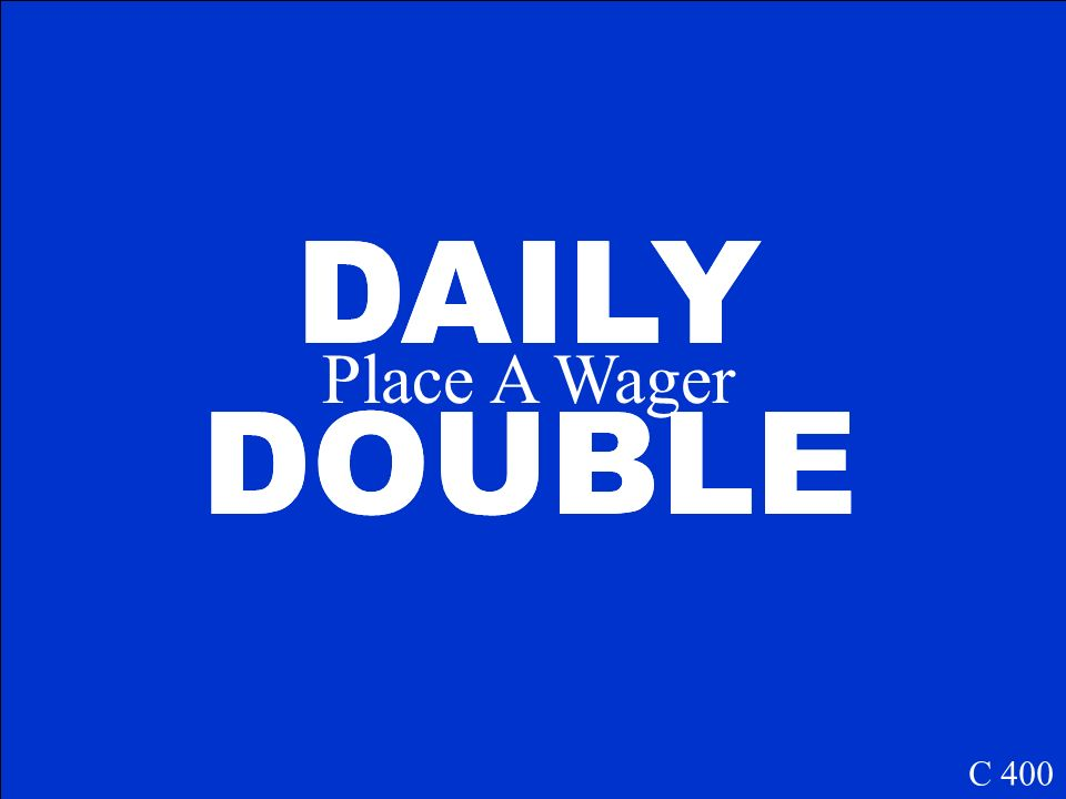 DAILY DOUBLE DAILY DOUBLE Place A Wager C 400