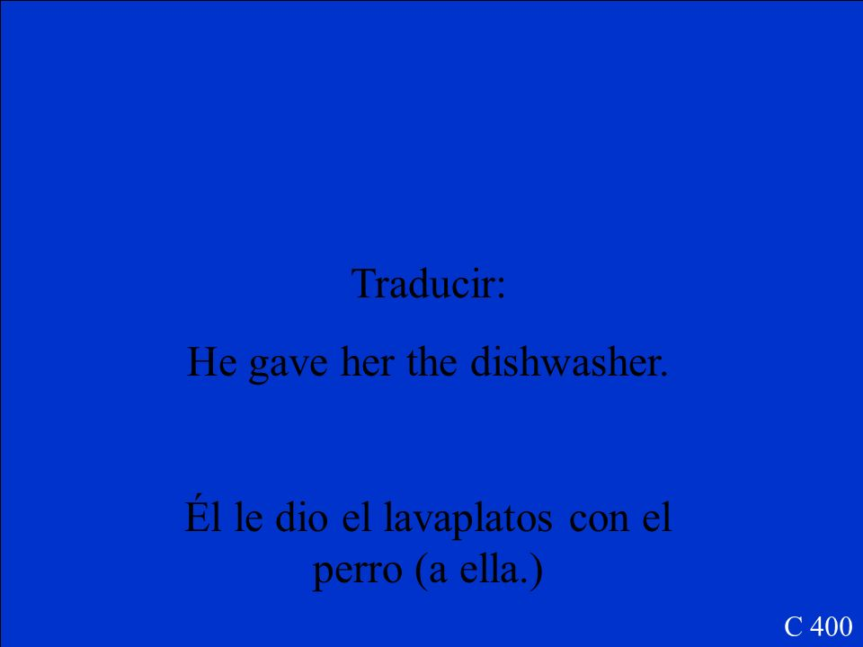 He gave her the dishwasher.