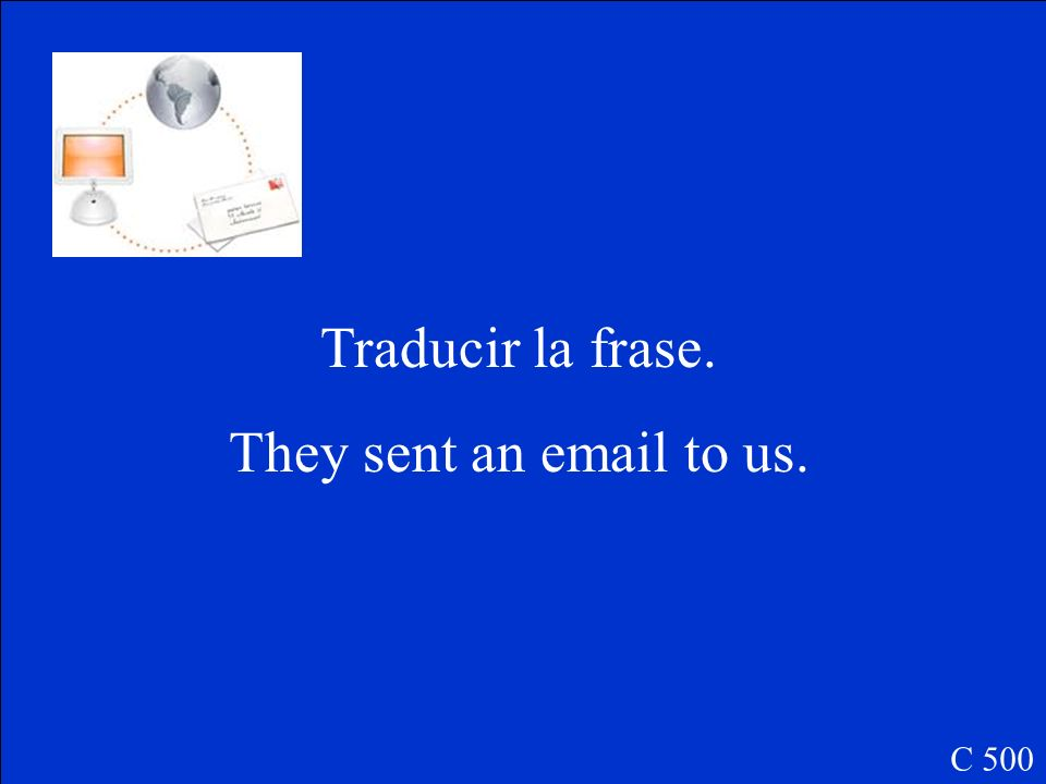 Traducir la frase. They sent an email to us. C 500