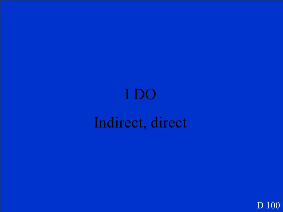 I DO Indirect, direct D 100