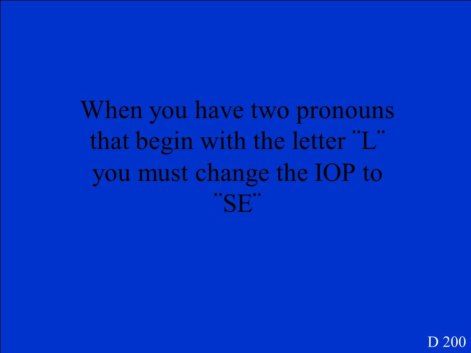 When you have two pronouns that begin with the letter ¨L¨ you must change the IOP to ¨SE¨