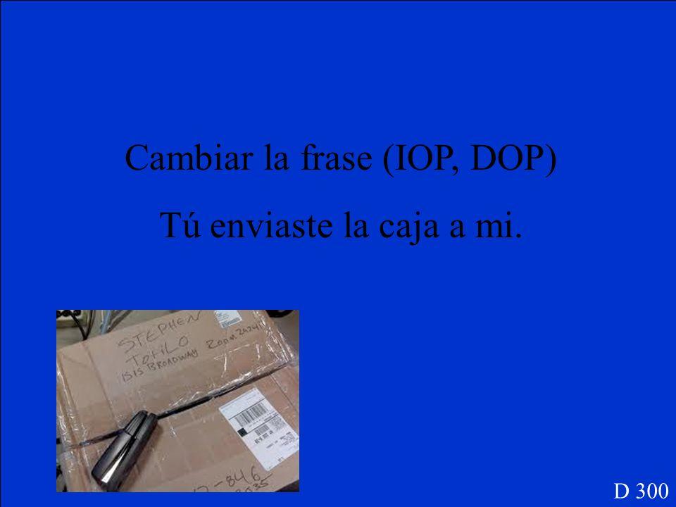 Cambiar la frase (IOP, DOP)