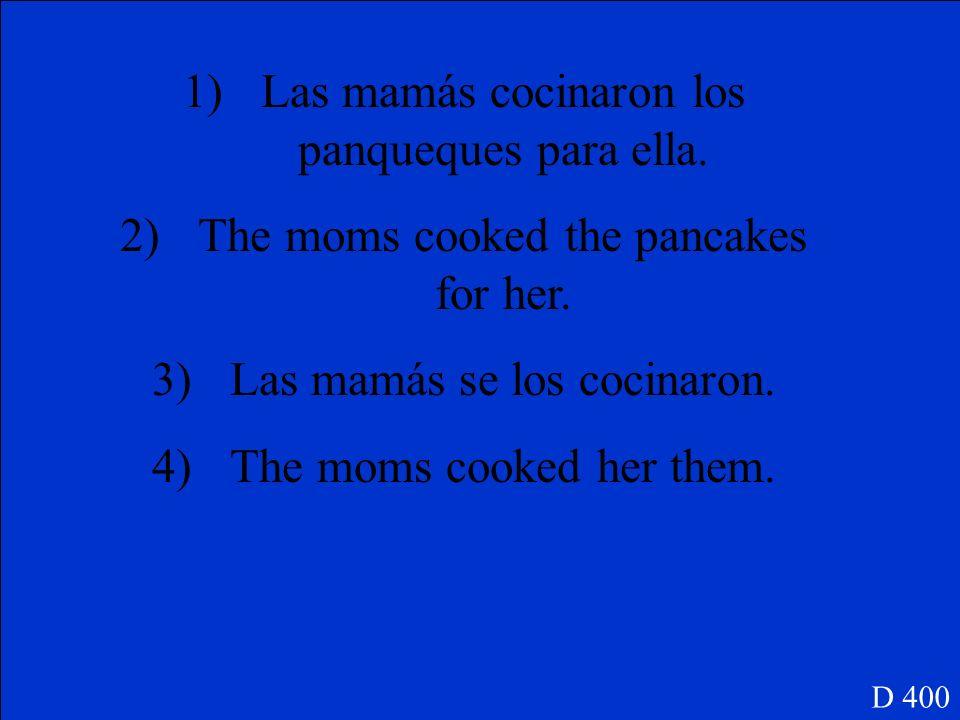 Las mamás cocinaron los panqueques para ella.