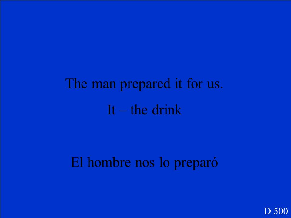 The man prepared it for us. It – the drink