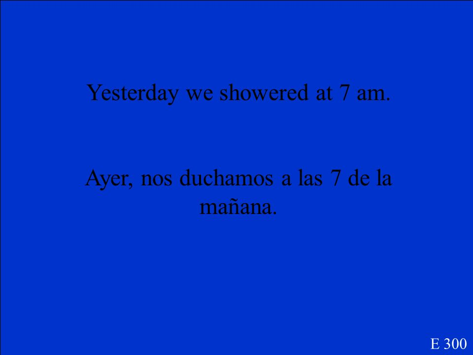 Yesterday we showered at 7 am.